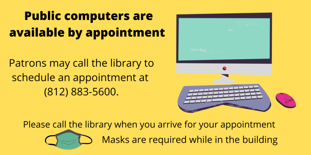 Public computers are available by appointment. patrons may call the library to schedule an appointment at 812 883 5600. please call the library when you arrive for your appointment, masks are required while in the building